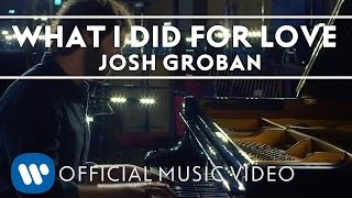 Смотреть клип Josh Groban - What I Did For Love