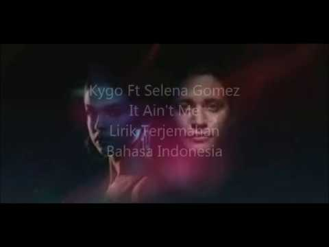Kygo & Selena Gomez - It Ain't Me (Lyrics / Lirik Terjemahan Bahasa Indonesia)