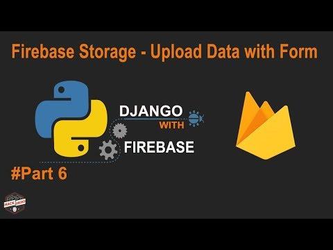 Python Django with Google Firebase Tutorial : Firebase Storage Upload Data Using Form #Part6
