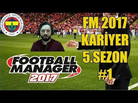 FM 2017 KARİYER 5.SEZON #1   TRANSFER BURDA GELLLL  