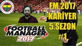 FM 2017 KARİYER 5.SEZON #1 | TRANSFER BURDA GELLLL |