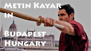 METIN KAYAR IN BUDAPEST, HUNGARY - Best Martial Arts around the World (2018)