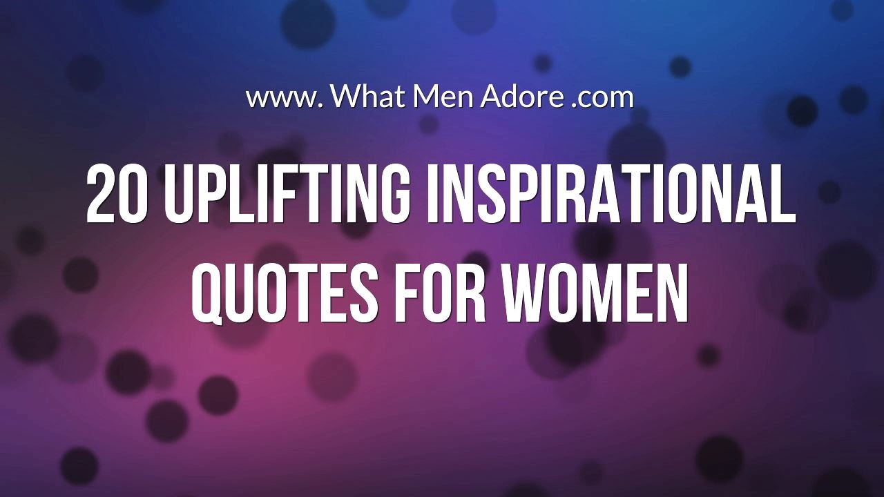 Positive Inspirational Quotes 20 Uplifting Inspirational Quotes For Women  Youtube
