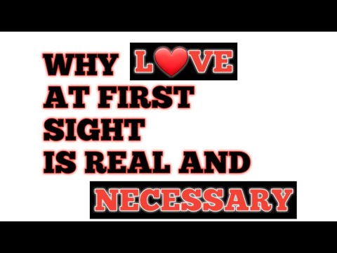 WHY LOVE AT FIRST SIGHT IS REAL AND NECESSARY!!