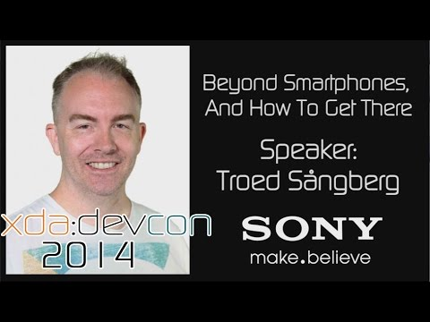 Beyond Smartphones, And How To Get There w/ Troed Sångberg Sponsored by Sony from XDA:DevCon 2014
