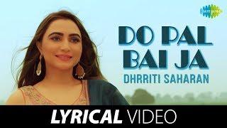 Do Pal Bai Jaa   Dhrriti Saharan   Lyrical   Punjabi Music