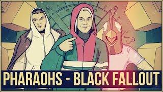 PHARAOHS - BLACK FALLOUT СКР СКР СКР