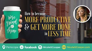 Rise Grind and Shine: Time Hacks, How To Become More Productive & Get Done In Less Time