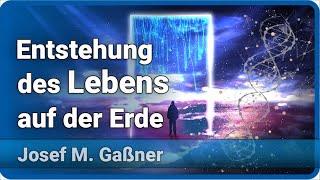 Entstehung des Lebens • Wo kommen wir her?   Josef M. Gaßner