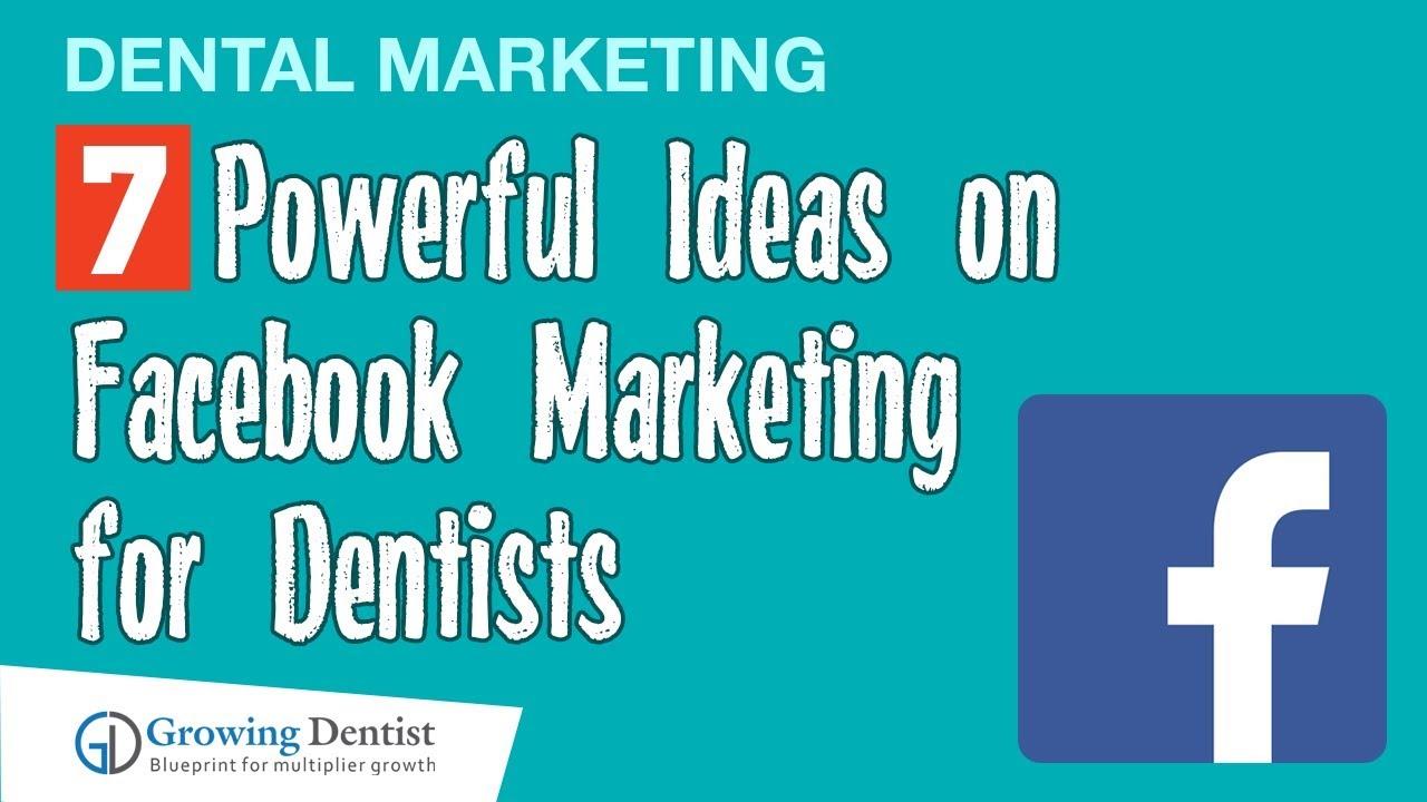 Dental Marketing- 7 Powerful Ideas on Facebook Marketing for