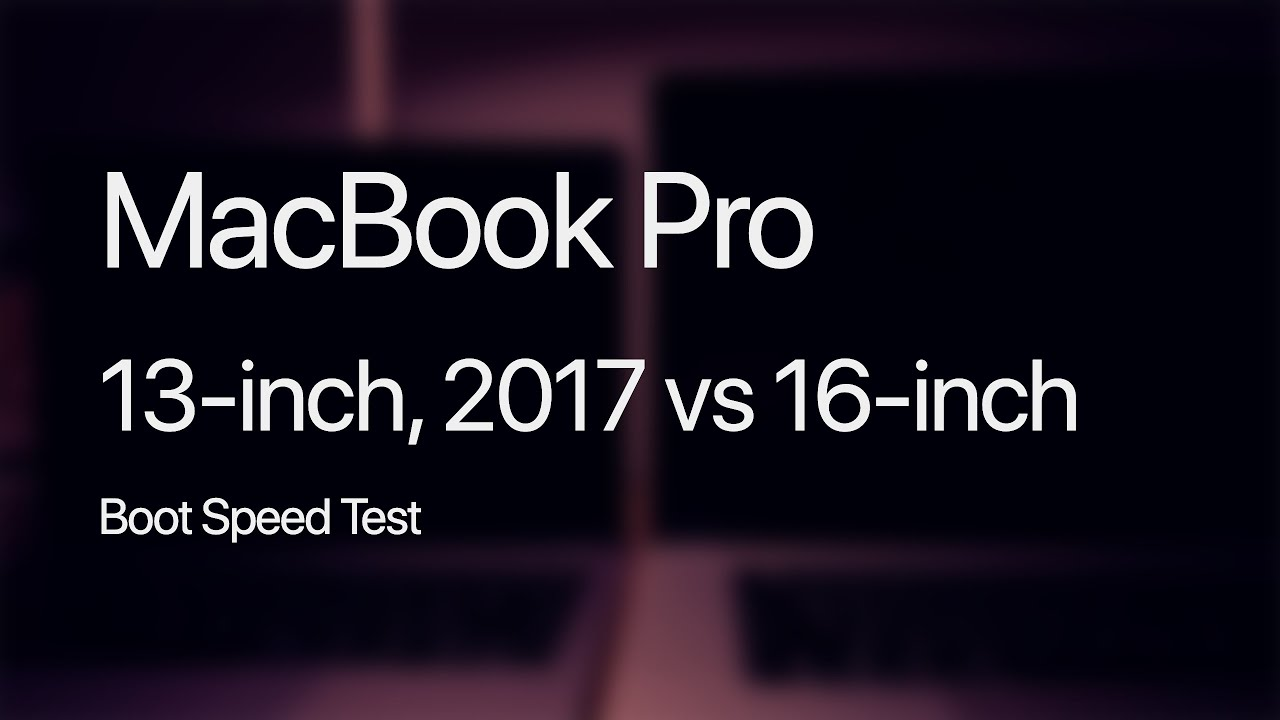 MacBook Pro (13-inch, 2017) vs 16-inch Boot Speed – Does the latest MacBook Pro Boot Faster?