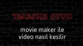 movie maker ile video nasıl kesilir