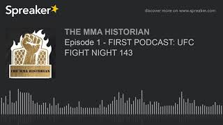 Episode 1 - FIRST PODCAST: UFC FIGHT NIGHT 143 (made with Spreaker)