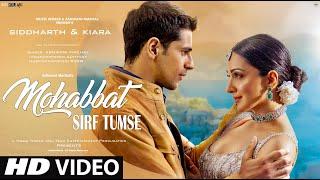 Mohabbat Sirf Tumse: New Song 2021 | New Hindi Song | Siddharth Malhotra | Kiara Advani | Video Song