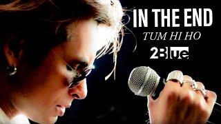 2Blue | Linkin Park: In The End | RIP Chester Bennington | Arijit Singh: Tum Hi Ho | T-Series