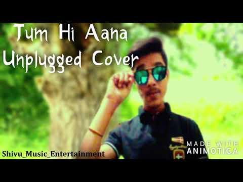 tum-hi-aana-|-unplugged-|-marjaavaan-|-shivu_music_entertainment