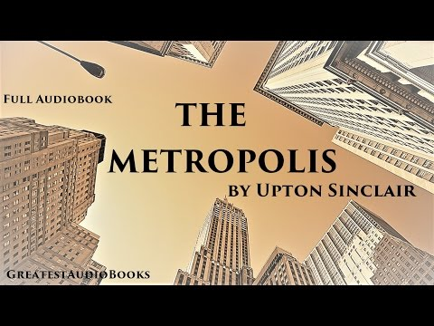 THE METROPOLIS by Upton Sinclair - FULL AudioBook | GreatestAudioBooks