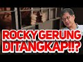 ROCKY GERUNG DITANGKAP!!?