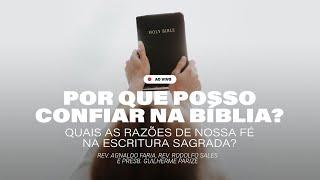 POR QUE POSSO CONFIAR NA BÍBLIA? QUAIS AS RAZÕES DE NOSSA FÉ NA ESCRITURA SAGRADA?   LIVE