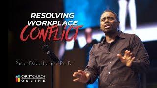 Resolving Workplace Conflict | Christ Church | Pastor David Ireland