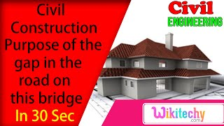 what is the purpose of the gap in the road on this bridge | Civil Construction Interview Questions
