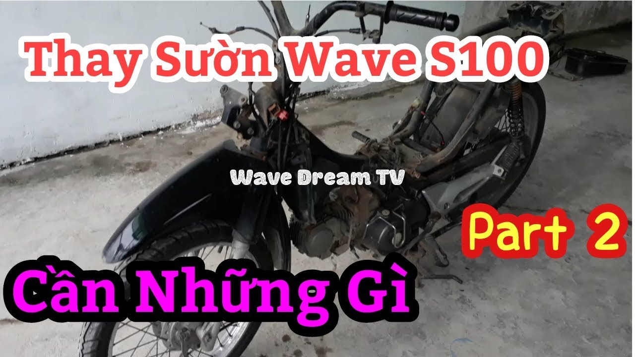 Thay Khung Sườn Xe Wave S100 (Part 2) || Wave Dream TV || Nhân Trương