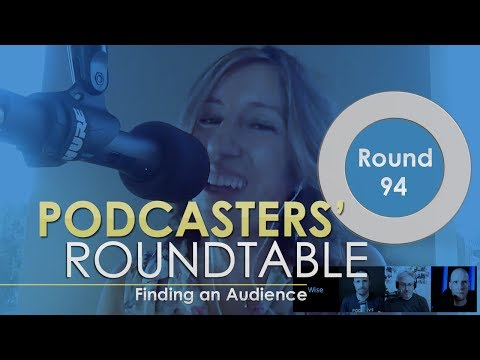 Finding an Audience 👨‍👨‍👧‍👧  - Podcasters' Roundtable 94