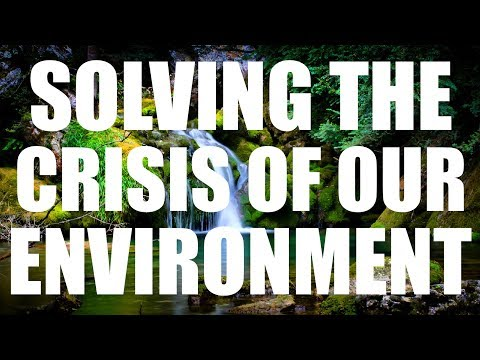 Solving The Crisis Of Our Environment