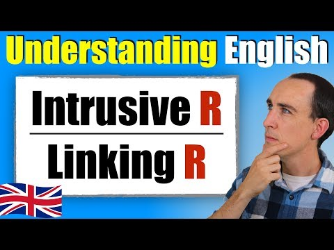 Using Intrusive R and Linking R to Understand British English | Connected Speech
