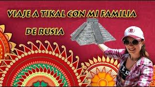 Viaje a Tikal con mi familia de Rusia