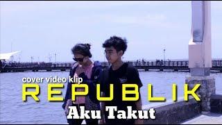 REPUBLIK Aku Takut - Cover  Video Clip | BIAN DAN NOVI