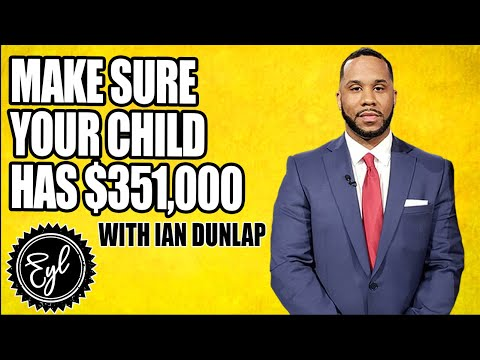 MAKE SURE YOUR CHILD HAS $351,000