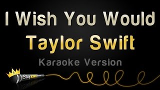 Taylor Swift - I Wish You Would (Karaoke Version)