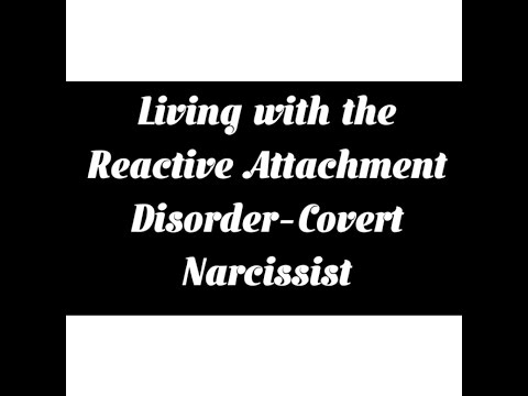 Reactive Attachment Disorder, and Covert Narcissism in Children