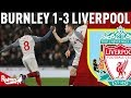 Keita's Best Game In A Red Shirt! | Burnley v Liverpool 1-3 | Chris' Match Reaction
