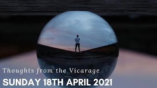 Thoughts from the Vicarage - 18th April 2021