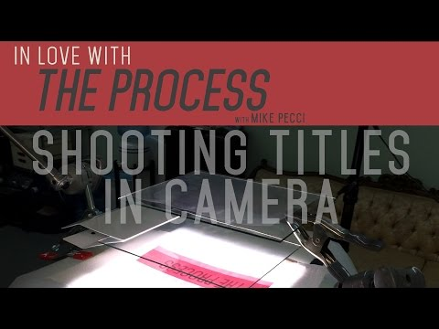 In Love with the Process | How to Shoot Titles