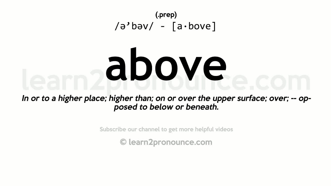 Pronunciation of Above  Definition of Above