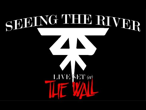 Seeing The River @ The Wall [LIVE SET]