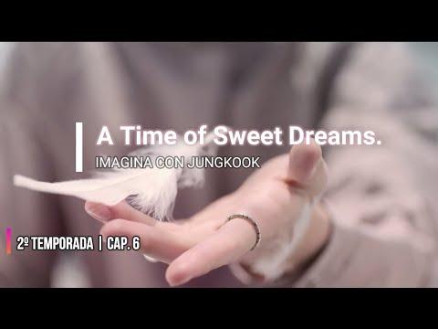 Imagina con Jungkook | Cap.6 || 2º Temporada 💕 A time of sweet dreams.💕