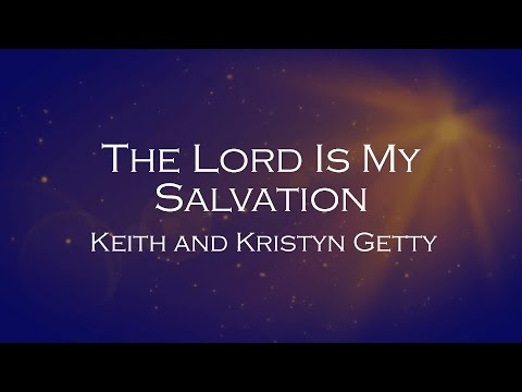 The Lord Is My Salvation - Keith and  Kristyn Getty