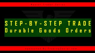 Step-By-Step How To Trade The DURABLE GOODS ORDER
