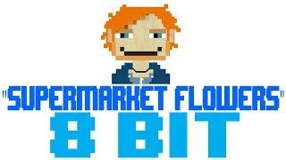 Supermarket Flowers [8 Bit Tribute to Ed Sheeran] - 8 Bit Universe