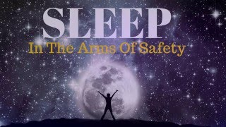 SLEEP in the Arms of Safety: A Meditation Spoken  Affirmations,  Sleep Music