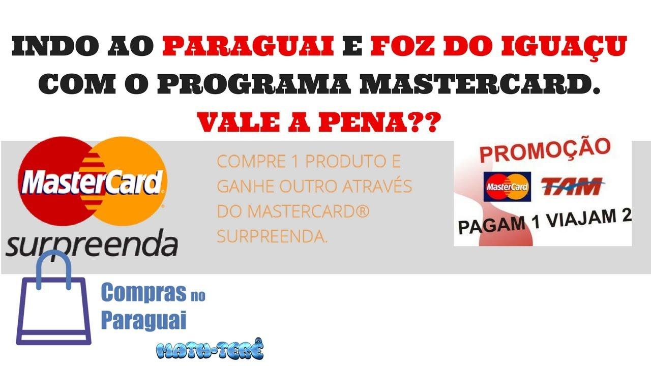 COMPRAS NO PARAGUAI INDO COM O PROGRAMA MASTERCARD SURPREENDA  VALE A PENA?