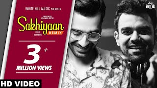 Sakhiyaan (Remix) DJ Chetas | Maninder Buttar | New Punjabi Songs 2019 | White Hill Music