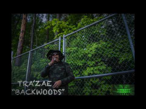 TRA'ZAE - BACKWOODS (OFFICIAL SONG) PROD  BY: D'Artizt
