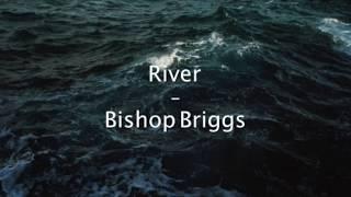 River -  Bishop Briggs (Audio)