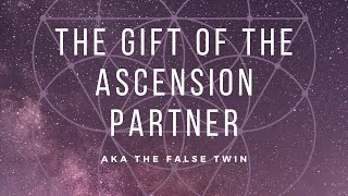 The gift of the Ascension Partner (aka False Twin)