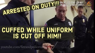 Officer arrested on duty!!!  Uniform cut off him as he is cuffed!  All on lapel video!!!